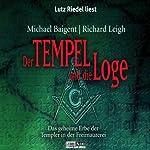 Der Tempel und die Loge: Das geheime Erbe der Templer in der Freimaurerei | Michael Baigent,Richard Leigh