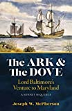 img - for The Ark and the Dove: A Sonnet Sequence: Lord Baltimore's Venture into Maryland book / textbook / text book