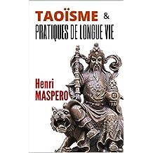 LE TAOÏSME et Les Pratiques de Longue Vie par Henri MASPERO (1937)  (annoté) (French Edition)