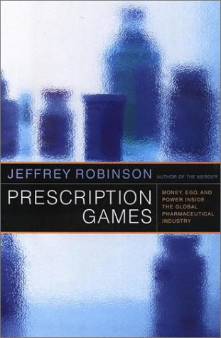 Books : Prescription Games: Money, Ego, and Power Inside the Global Pharmaceutical Industry
