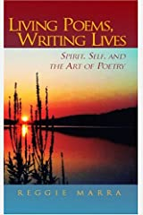 Living Poems, Writing Lives: Spirit, Self, And The Art Of Poetry Hardcover