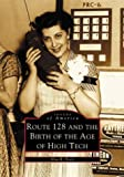 Route 128 and the Birth of the Age of High Tech, Alan R. Earls, 0738510769