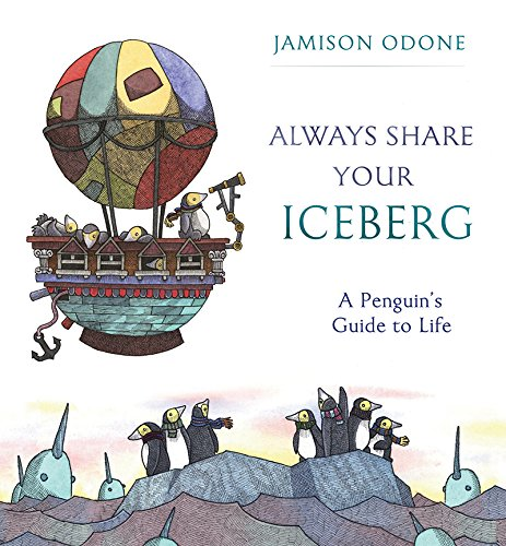 Always Share Your Iceberg: A Penguin's Guide to Life