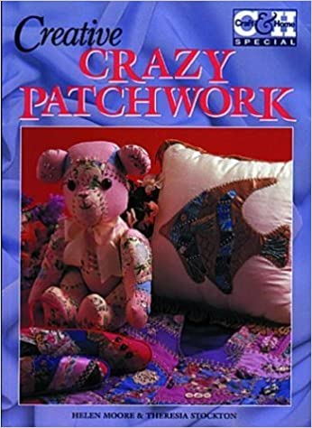 Creative Crazy Patchwork by Helen Moore (1998-06-04)