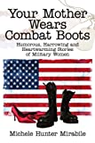 Your Mother Wears Combat Boots, Michele Hunter Mirabile, 1434320448