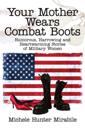 Your Mother Wears Combat Boots: Humorous, Harrowing and Heartwarming Stories of Military Women ()