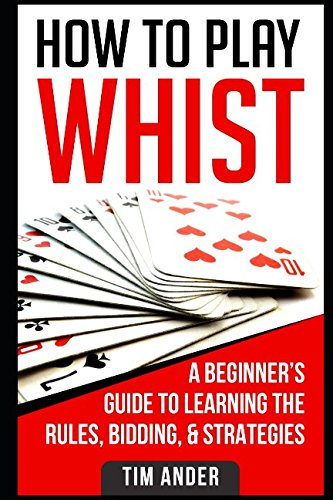 Download How to Play Whist: A Beginner's Guide to Learning the Rules, Bidding, Strategies ebook