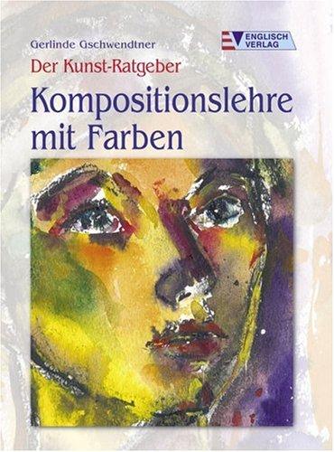 Der Kunst-Ratgeber. Kompositionslehre mit Farben