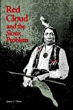 Red Cloud and the Sioux Problem, James C. Olson and James Olson, 0803258178