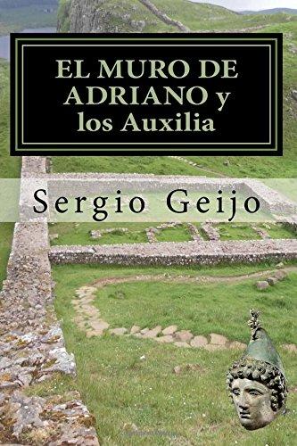 EL MURO DE ADRIANO y los Auxilia (Spanish Edition) [Sergio Geijo Ramos] (Tapa Blanda)