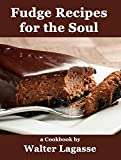 Fudge Recipes for the Soul: a Cookbook by Walter Lagasse (Walter Lagasse Cookbook Series)