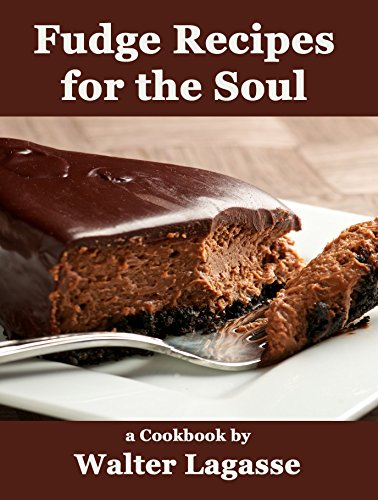 Fudge Recipes for the Soul: a Cookbook by Walter Lagasse (Walter Lagasse Cookbook Series) by [Lagasse, Walter]
