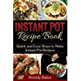Instant Pot Recipe Book: Quick and Easy Ways to Make Instant Pot Recipes