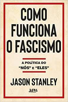 """Como funciona o fascismo: A política do """"nós"""" e """"eles"""