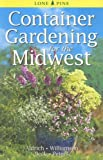 Container Gardening for the Midwest, William Aldrich and Don Williamson, 9768200421