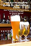The Bar Manager's Guide To Controlling Costs: How To Eliminate Theft And Waste