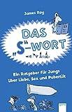 """Das """"S""""-Wort: Ein Ratgeber für Jungs über Liebe, Sex und Pubertät (Sachbuch ab 12)"""
