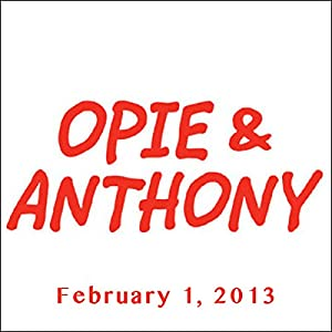 Opie & Anthony, Nikki Glaser, Sara Schaefer, and Erik Griffin, February 1, 2013 Radio/TV Program