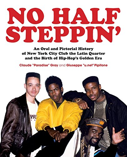 No Half Steppin': An Oral and Pictorial History of New York City Club the Latin Quarter and the Birth of Hip-Hop's Golden Era