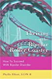 Thriving on the Bipolar Roller Coaster, Phyllis Elliott LCSW-R, 0595430082