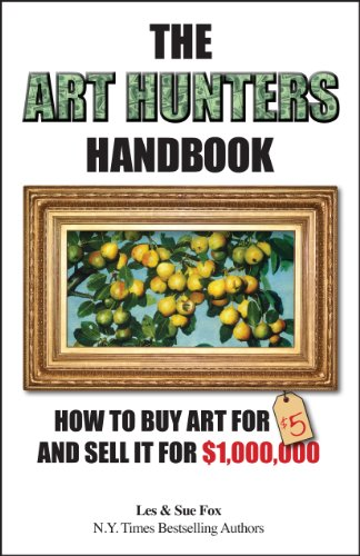 The Art Hunters Handbook: How To Buy Art For $5 And Sell It For $1,000,000