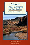 Arizona Trout Streams and Their Hatches, Charles R. Meck and John J. Rohmer, 0881504238