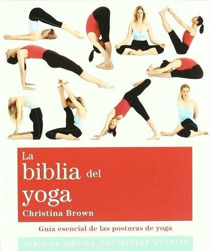La biblia del yoga. Guia esencial de las posturas de yoga ...