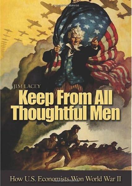 Keep From All Thoughtful Men How U S Economists Won World War Ii Lacey Jim 9781591144915 Amazon Com Books