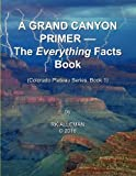 img - for A Grand Canyon Primer: The Everything Facts Book (Colorado Plateau Series) (Volume 1) book / textbook / text book