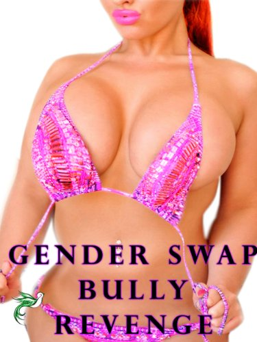 Gender Swap Bully Revenge (Gender Transformation Erotica)