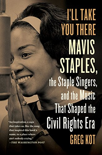 Ill Take You There  Mavis Staples  The Staple Singers  And The Music That Shaped The Civil Rights Era