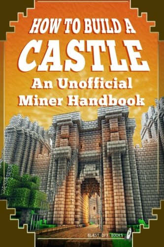 How To Build Castles (How to Build A Castle: An Unofficial Miner Handbook)