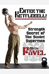 Enter the Kettlebell!: Strength Secret of the Soviet Supermen Kindle Edition