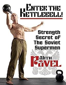 Enter the Kettlebell!: Strength Secret of the Soviet Supermen by [Tsatsouline, Pavel]