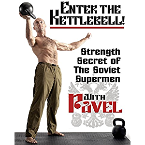 Enter the Kettlebell!: Strength Secret of the Soviet Supermen