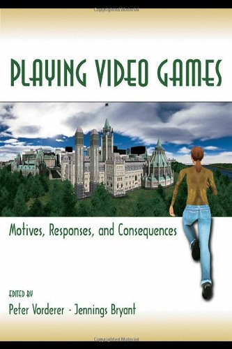 Playing Video Games: Motives, Responses, and Consequences (Lea's Communication Series)