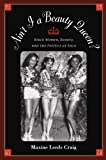 img - for Ain't I a Beauty Queen?: Black Women, Beauty, and the Politics of Race book / textbook / text book