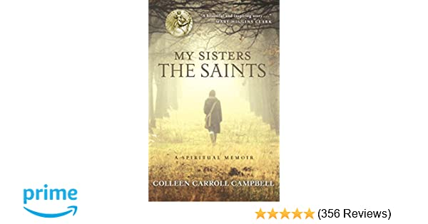 My Sisters the Saints: A Spiritual Memoir: Colleen Carroll