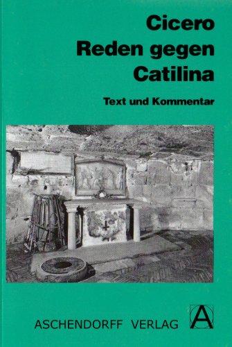 Cicero: Reden gegen Catilina: Text und Kommentar (Latein) (Aschendorffs Sammlung lateinischer und griechischer Klassiker/Lateinische Texte und Kommentare)