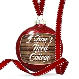 Christmas Decoration Painted Wood I Don't Need College Ornament