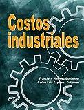 Costos industriales (Spanish Edition)