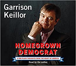 Homegrown Democrat: A Few Plain Thoughts from the Heart of America