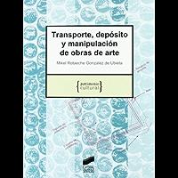 Transporte, depósito y manipulación de obras de arte (Patrimonio cultural nº 6) (Spanish Edition)