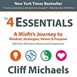The 4 Essentials: A Misfit's Journey to Mindset, Strategies, Values & Purpose (With Over 100 Famous Mentors and Entrepreneurs) | Cliff Michaels