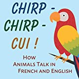 Chirp-Chirp-Cui: How Animals Talk in French and English (French Edition)