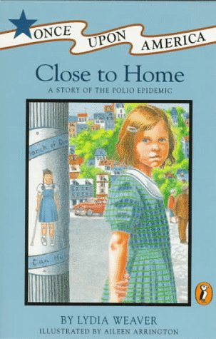 Close to Home: A Story of the Polio Epidemic (Once Upon America)