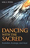 Dancing with the Sacred: Evolution, Ecology, and God