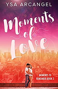 Moments of Love (Moments to Remember Book 3) by [Arcangel, Ysa]