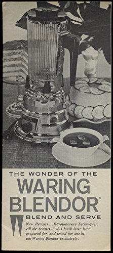 The Wonder Of The Waring Blendor - Blend And Serve - New Recipes, Revolutionary Techniques