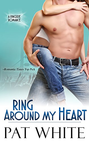 Book: Ring Around My Heart (Ringside Romance series Book 3) by Pat White